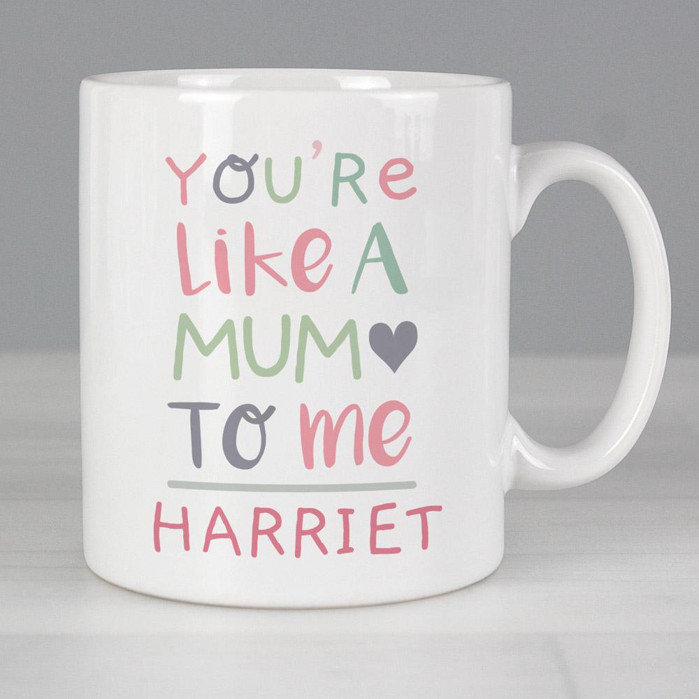 You're Like a Mum to Me' Mug